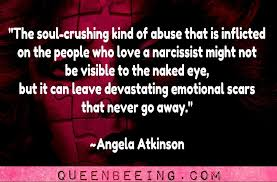 Abuse doesn't have to be visible to be real. Narcissists will leave scars that no one will ever see but you.